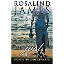 Just Stop Me: Escape to New Zealand, Book 9 (Volume 9) by Rosalind James (2016-01-15)