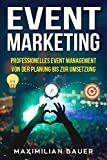 Event Marketing: Professionelles Event-Management von der Planung bis zur Umsetzung