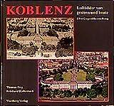 Koblenz. Luftbilder von Gestern und Heute