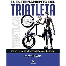 El entrenamiento del triatleta: Cómo convertir el potencial en rendimiento (Triatlón)
