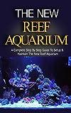 Reef Aquarium: Reef Aquarium Book for Dummies: A Complete Step by Step Setup & Maintenance Guide for Beginners (Reef Aquarium, Reef Aquarium Book, The ... Aquarium Coral, Saltwater Aquarium)