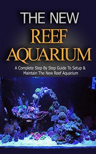 Reef Aquarium: Reef Aquarium Book for Dummies: A Complete Step by Step Setup & Maintenance Guide for Beginners (Reef Aquarium, Reef Aquarium Book, The ... Coral, Saltwater Aquarium) (English Edition)