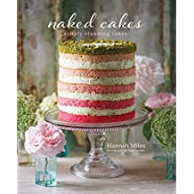 Naked Cakes: Simply stunning cakes by Hannah Miles (2015-04-09)