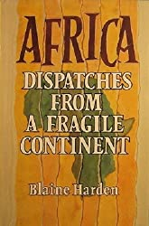 Africa: Dispatches from a Fragile Continent by Blaine Harden (1991-04-18)