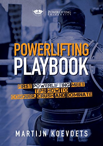 Powerlifting Playbook: Easy Tips On How to Conquer Dominate and Crush Your 1st Powerlifting Meet (Powerlifting University Series) (English Edition)