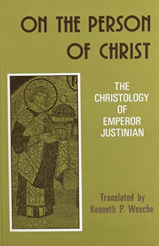 """On the Person of Christ: Christology of Emperor Justinian - """"Against the Monophysites"""", """"Concerning the Three Chapters"""" and """"On the True Faith"""""""