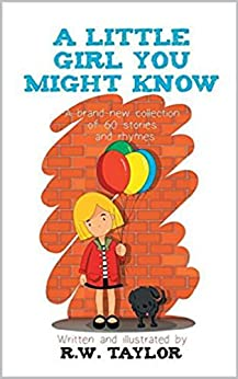 R W Taylor - A Little Girl You Might Know: A brand-new collection of 60 stories and rhymes