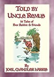 TOLD BY UNCLE REMUS - 16 tales of Brer Rabbit and Friends (English Edition)