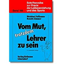 Vom Mut, trotzdem Lehrer zu sein (Schriftenreihe zur Praxis der Leibeserziehung und des Sports)