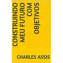 CONSTRUINDO MEU FUTURO COM OBJETIVOS (Portuguese Edition)