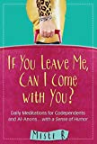 If You Leave Me, Can I Come with You?: Daily Meditations for Codependents and Al-Anons . . . with a Sense of Humor (English Edition)