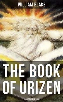 The Book Of Urizen (illustrated Edition): Illuminated Manuscript With The Original Illustrations Of William Blake por William Blake