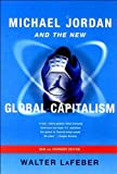 Michael Jordan and the New Global Capitalism (text only) Expanded edition by W. LaFeber