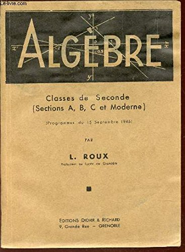 ALGEBRE - cLASSES DE SECONDE (SECTIONS A, B, C ET MODERNE) - Programmes du 15 septembre 1945. par ROUX L.