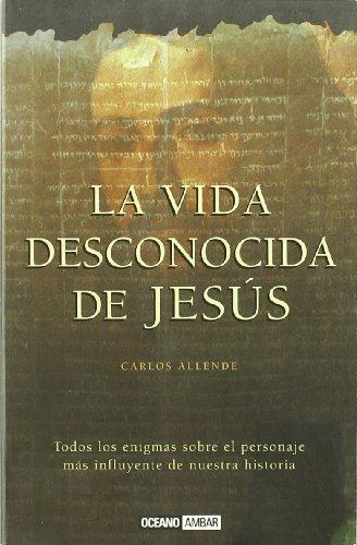 La vida desconocida de Jesús: Los misterios de Jesús de Nazaret (Inspiraciones)
