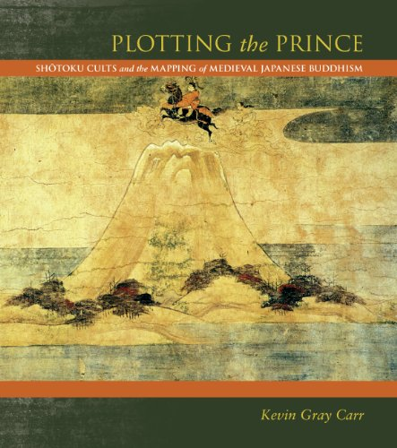 Plotting the Prince: Shōtoku Cults and the Mapping of Medieval Japanese Buddhism por Kevin Gray Carr