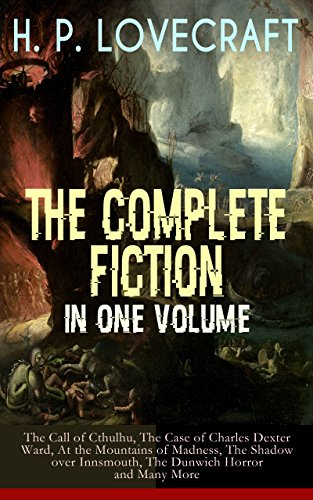 H. P. LOVECRAFT – The Complete Fiction in One Volume: The Call of Cthulhu, The Case of Charles Dexter Ward, At the Mountains of Madness, The Shadow over ... Witch House, The Silver Key, The Temple…