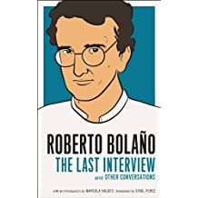 Roberto Bolano: The Last Interview: And Other Conversations (The Last Interview Series)