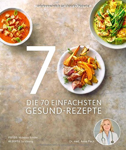 Die 70 einfachsten Gesund-Rezepte - Schnell, leicht, köstlich Leichtes Essen