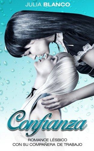Confianza: Romance Lésbico con su Compañera de Trabajo: Volume 1 (Novela Lésbica y Erótica en Español) por Julia Blanco