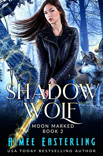 Shadow Wolf (Moon Marked Book 2) by [Easterling, Aimee]