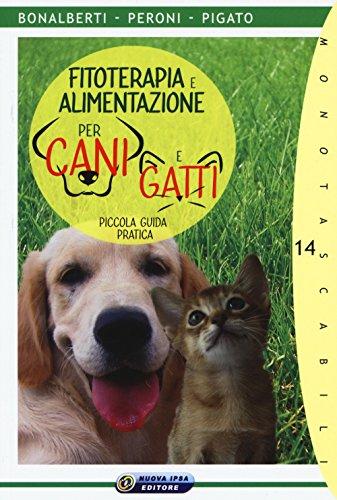 Fitoterapia e alimentazione per cani e gatti. Piccola guida pratica (Monotascabili)