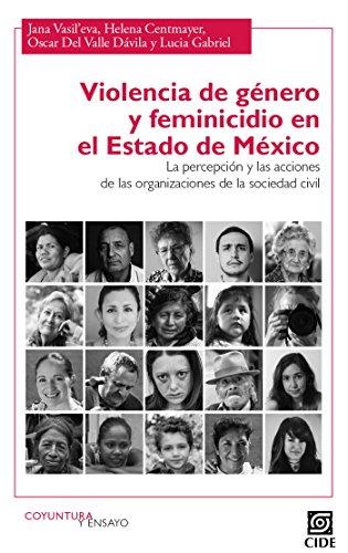 Violencia de género y feminicidio en el Estado de México.                                La percepción y las acciones de las organizaciones de la sociedad civil (Coyuntura y ensayo nº 16) por Jana VasilŽeva