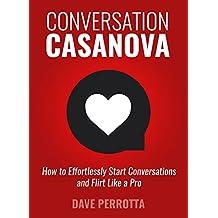 Conversation Casanova: How to Effortlessly Start Conversations and Flirt Like a Pro (English Edition)