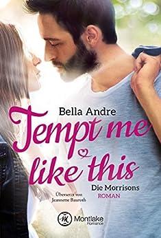 Tempt Me Like This (Die Morrisons 2) von [Andre, Bella]