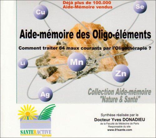 Aide-mémoire des Oligo-éléments : Comment traiter 64 maux courants par l'Oligothérapie? par Yves Donadieu