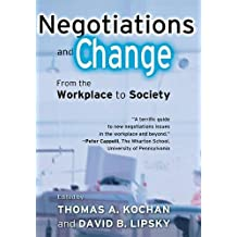 Negotiations and Change: From the Workplace to Society (ILR Press Books)