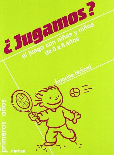 Jugamos? El juego con niñas y niños de 0 a 6 años (Primeros Años) por Francine Ferland