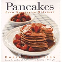 Pancakes: From Morning to Midnight by Dorie Greenspan (1997-02-10)