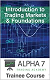 Alpha 7 Trading Trainee: Introduction To Trading Markets & Foundations (Core Trading Education Book 1) (English Edition)