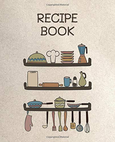 Recipe Book: 120 Blank Recipe Journal, Recipe Keeper For Everyone, Empty Recipe Book To Collect The Favorite Recipes You Love In Your Own Custom Cookbook, Personalized Recipe Book