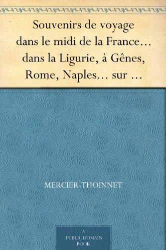 Couverture du livre Souvenirs de voyage dans le midi de la France... dans la Ligurie, à Gênes, Rome, Naples... sur l'Adriatique, dans l'Albanie... la Dalmatie, l'Illyri