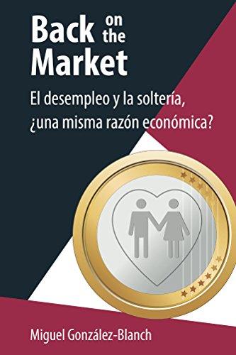 Back on the Market: El desempleo y la soltería, ¿una misma razón económica? por Miguel González-Blanch
