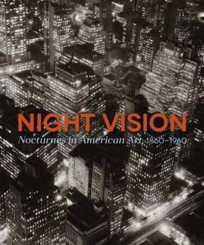 Night Vision: Nocturnes In American Art, 1860-1960 - 100 Night Vision