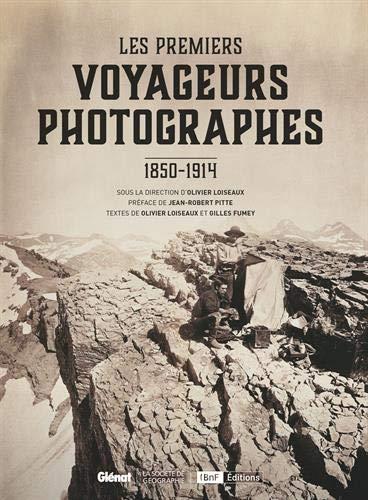 Les Premiers voyageurs photographes: 1850-1914
