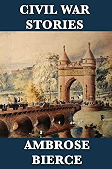 Civil War Stories (Unexpurgated Start Publishing LLC) by [Bierce,  Ambrose]