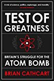Test of Greatness: Britain's Struggle for the Atom Bomb (English Edition)