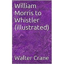 William Morris to Whistler (illustrated)