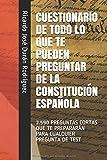 CUESTIONARIO DE TODO LO QUE TE PUEDEN PREGUNTAR DE LA CONSTITUCIÓN ESPAÑOLA: 2.590 PREGUNTAS CORTAS QUE TE PREPARARÁN PARA CUALQUIER PREGUNTA DE TEST (Colección Memorización Rápida)