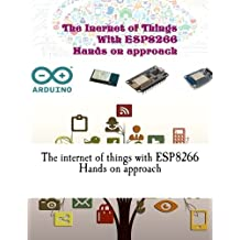 The inernet of things with esp8266 Hands on approach: Get started with Arduino IDE and ESP8266