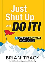 Just Shut Up and Do It: 7 Steps to Conquer Your Goals (English Edition)