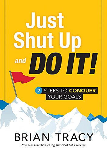 just shut up and do it 7 steps to conquer your goals ebook brian