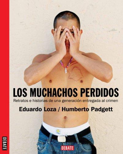 Descargar Libro Los muchachos perdidos: Retratos e historias de una generación entregada al crimen de Humberto Padgett
