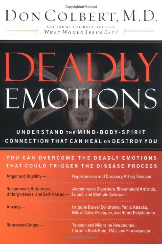 Deadly Emotions: Understand the Mind-Body Connection That Can Heal or Destroy You por Don Colbert