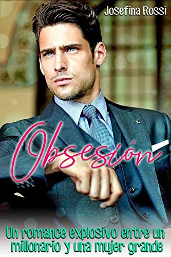 Obsesión: Un romance explosivo entre un millonario y una mujer grande (Novela Romántica Erótica en español) : (Nueva literatura erotica) (Novela romántica para adulto)