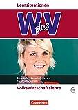 Wirtschaft für Fachoberschulen und Höhere Berufsfachschulen - W PLUS V - VWL - FOS/BOS Bayern: Jahrgangsstufe 11/12 - Volkswirtschaftslehre: Arbeitsbuch mit Webcode